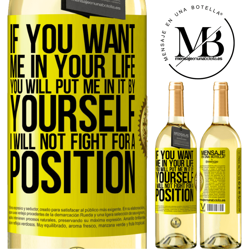 24,95 € Free Shipping | White Wine WHITE Edition If you love me in your life, you will put me in it yourself. I will not fight for a position Yellow Label. Customizable label Young wine Harvest 2020 Verdejo