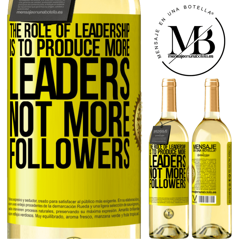 24,95 € Free Shipping   White Wine WHITE Edition The role of leadership is to produce more leaders, not more followers Yellow Label. Customizable label Young wine Harvest 2020 Verdejo