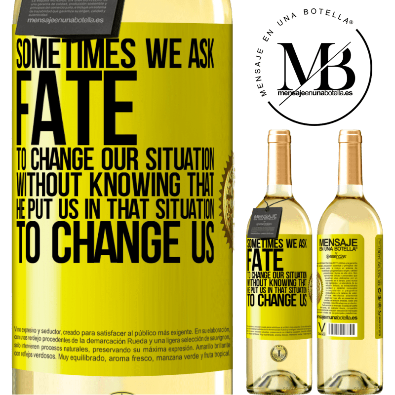 24,95 € Free Shipping | White Wine WHITE Edition Sometimes we ask fate to change our situation without knowing that he put us in that situation, to change us Yellow Label. Customizable label Young wine Harvest 2020 Verdejo