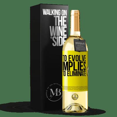 «To evolve implies to eliminate» WHITE Edition