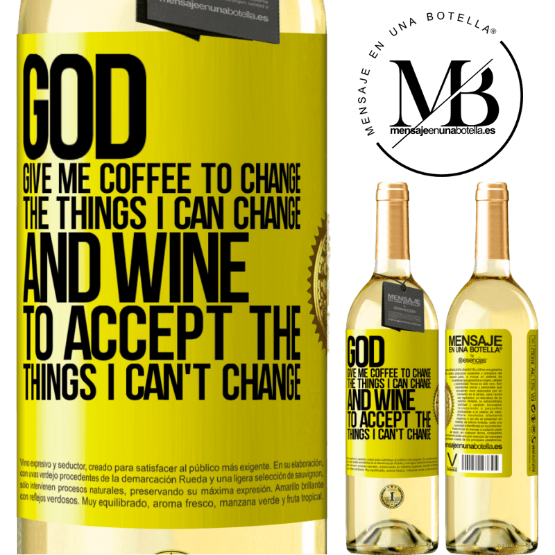 24,95 € Free Shipping | White Wine WHITE Edition God, give me coffee to change the things I can change, and he came to accept the things I can't change Yellow Label. Customizable label Young wine Harvest 2020 Verdejo