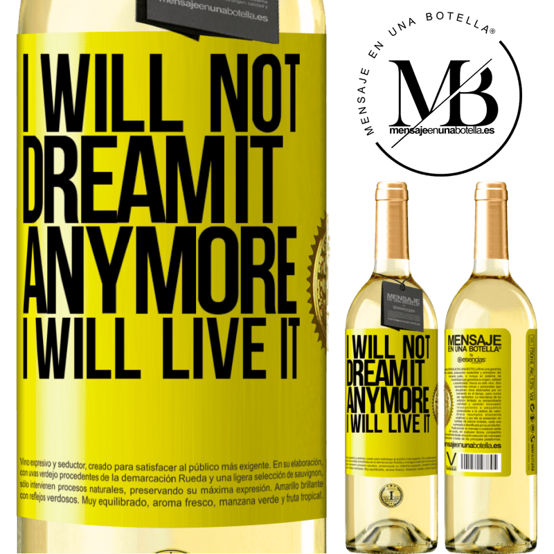 24,95 € Free Shipping | White Wine WHITE Edition I will not dream it anymore. I will live it Yellow Label. Customizable label Young wine Harvest 2020 Verdejo