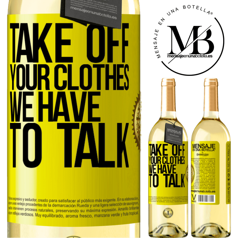 24,95 € Free Shipping | White Wine WHITE Edition Take off your clothes, we have to talk Yellow Label. Customizable label Young wine Harvest 2020 Verdejo