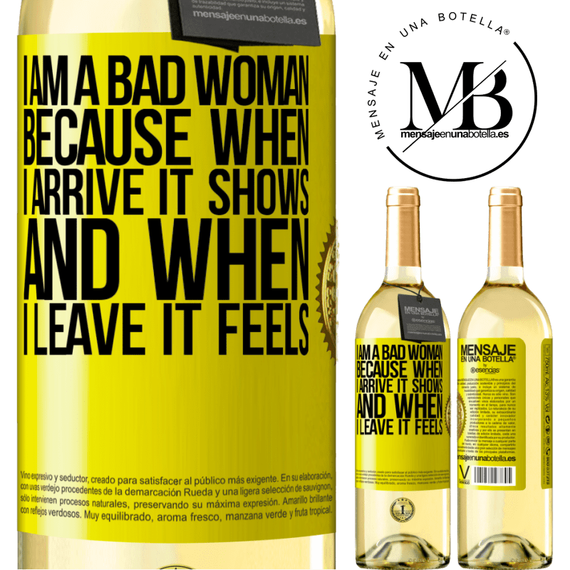 24,95 € Free Shipping   White Wine WHITE Edition I am a bad woman, because when I arrive it shows, and when I leave it feels Yellow Label. Customizable label Young wine Harvest 2020 Verdejo
