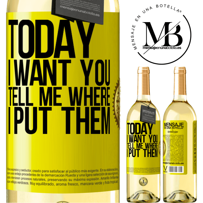 24,95 € Free Shipping | White Wine WHITE Edition Today I want you. Tell me where I put them Yellow Label. Customizable label Young wine Harvest 2020 Verdejo