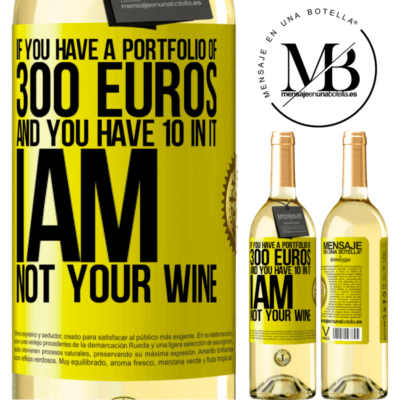 24,95 € Free Shipping | White Wine WHITE Edition If you have a portfolio of 300 euros and you have 10 in it, I am not your wine Yellow Label. Customizable label Young wine Harvest 2020 Verdejo