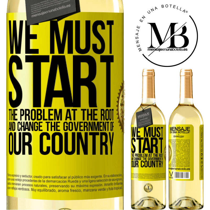 24,95 € Free Shipping   White Wine WHITE Edition We must start the problem at the root, and change the government of our country Yellow Label. Customizable label Young wine Harvest 2020 Verdejo