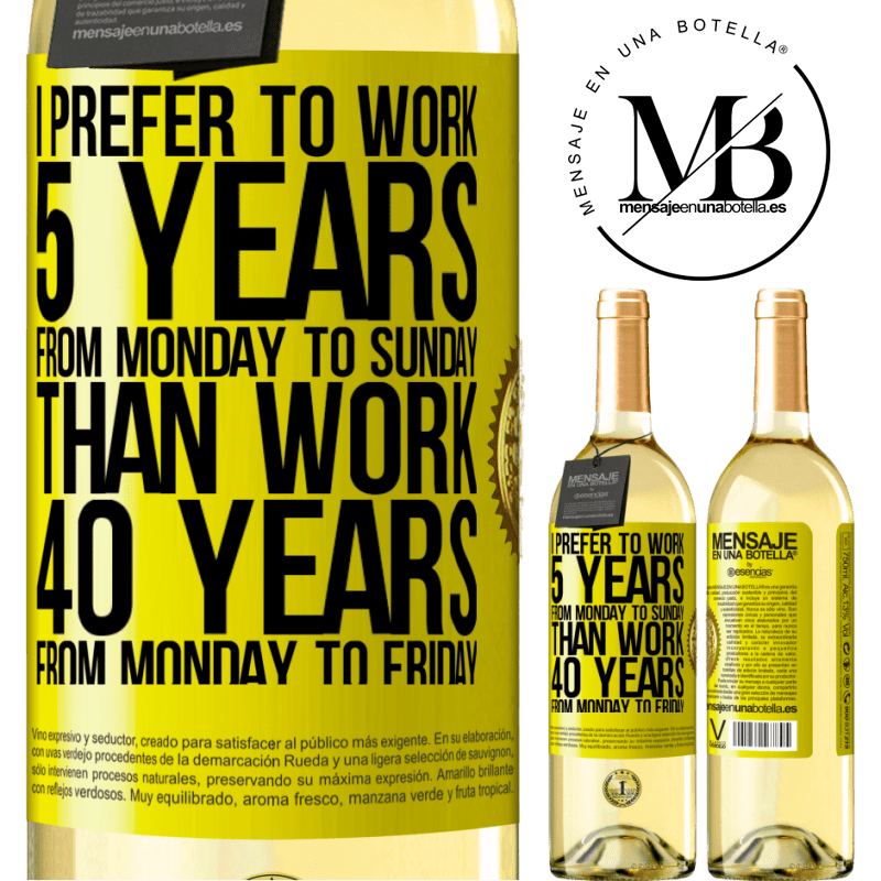 24,95 € Free Shipping | White Wine WHITE Edition I prefer to work 5 years from Monday to Sunday, than work 40 years from Monday to Friday Yellow Label. Customizable label Young wine Harvest 2020 Verdejo