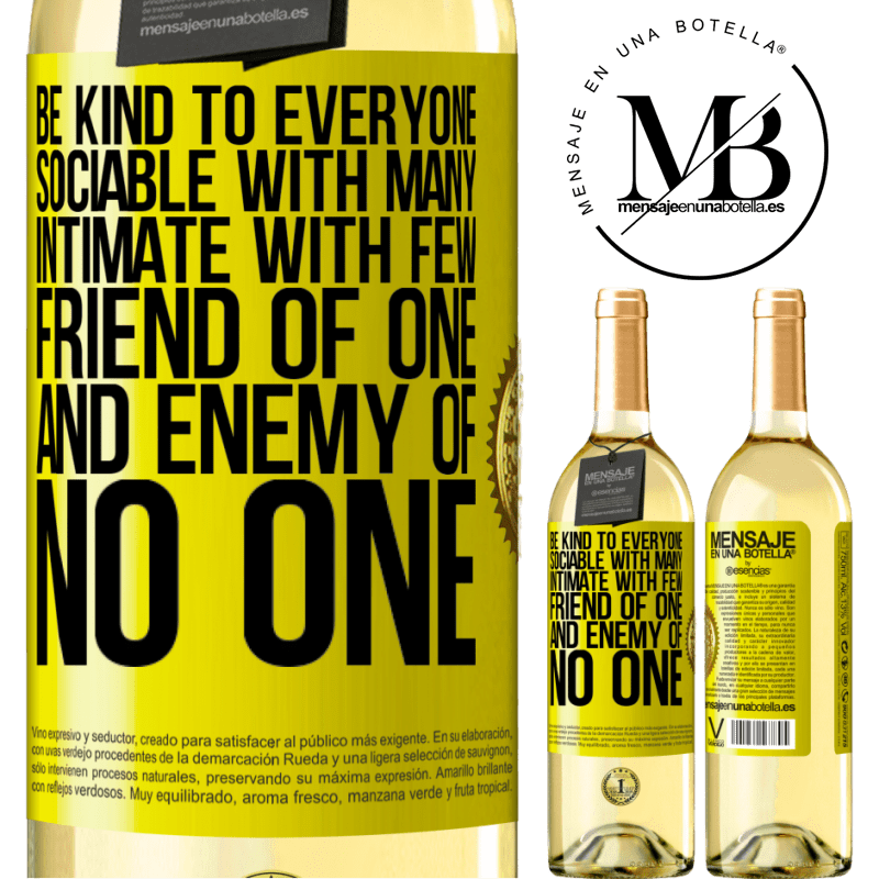 24,95 € Free Shipping   White Wine WHITE Edition Be kind to everyone, sociable with many, intimate with few, friend of one, and enemy of no one Yellow Label. Customizable label Young wine Harvest 2020 Verdejo