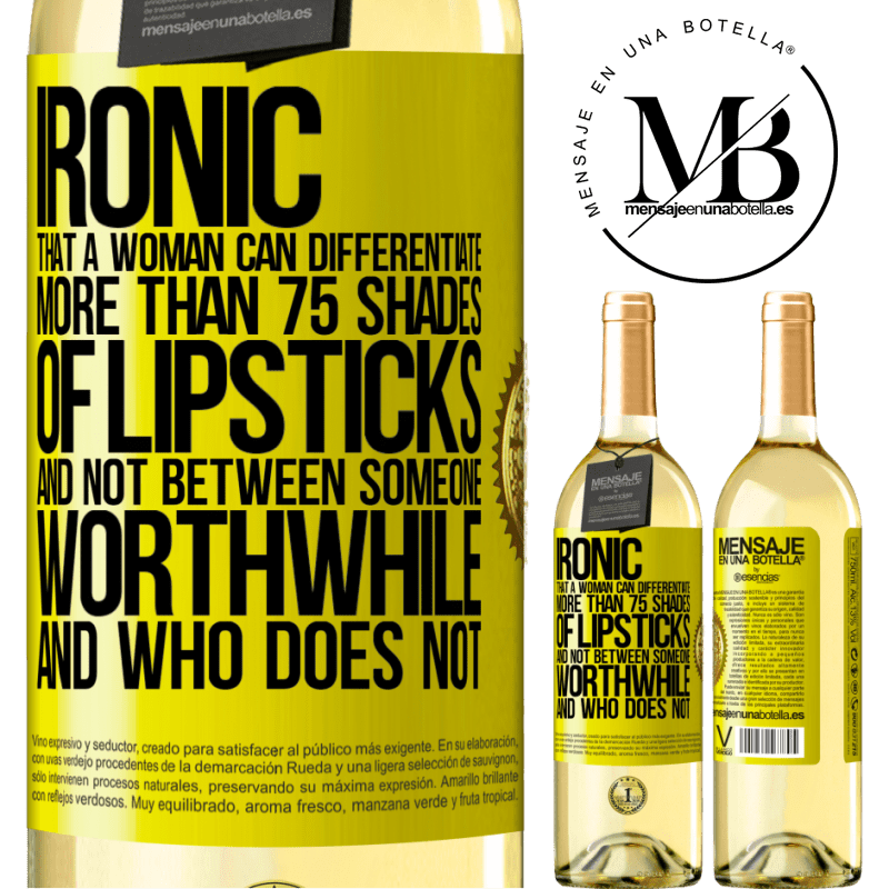 24,95 € Free Shipping | White Wine WHITE Edition Ironic. That a woman can differentiate more than 75 shades of lipsticks and not between someone worthwhile and who does not Yellow Label. Customizable label Young wine Harvest 2020 Verdejo