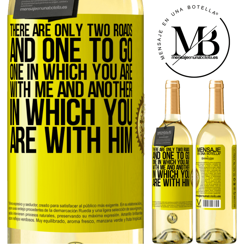 24,95 € Free Shipping | White Wine WHITE Edition There are only two roads, and one to go, one in which you are with me and another in which you are with him Yellow Label. Customizable label Young wine Harvest 2020 Verdejo