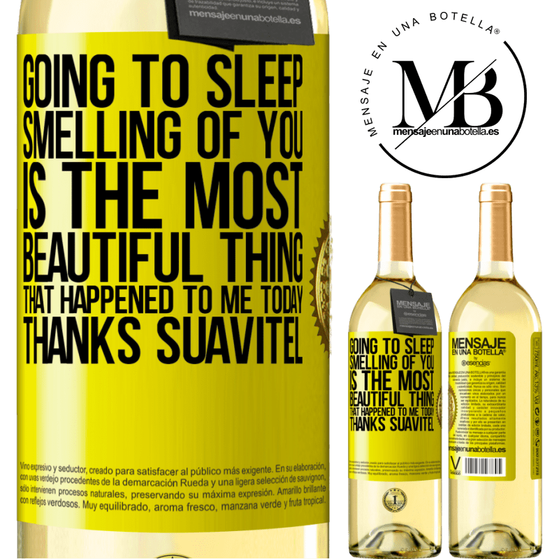 24,95 € Free Shipping | White Wine WHITE Edition Going to sleep smelling of you is the most beautiful thing that happened to me today. Thanks Suavitel Yellow Label. Customizable label Young wine Harvest 2020 Verdejo