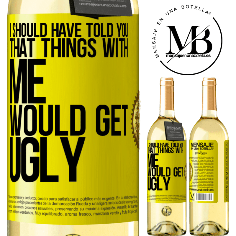 24,95 € Free Shipping   White Wine WHITE Edition I should have told you that things with me would get ugly Yellow Label. Customizable label Young wine Harvest 2020 Verdejo