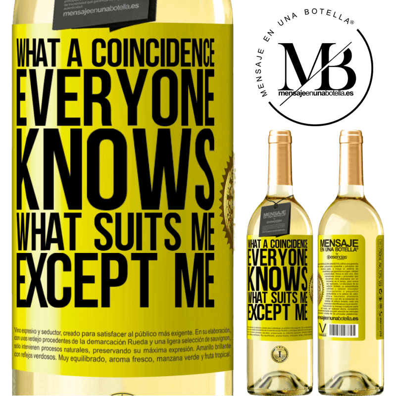 24,95 € Free Shipping   White Wine WHITE Edition What a coincidence. Everyone knows what suits me, except me Yellow Label. Customizable label Young wine Harvest 2020 Verdejo