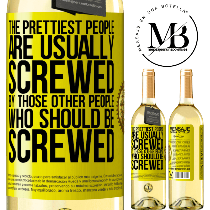 24,95 € Free Shipping | White Wine WHITE Edition The prettiest people are usually screwed by those other people who should be screwed Yellow Label. Customizable label Young wine Harvest 2020 Verdejo