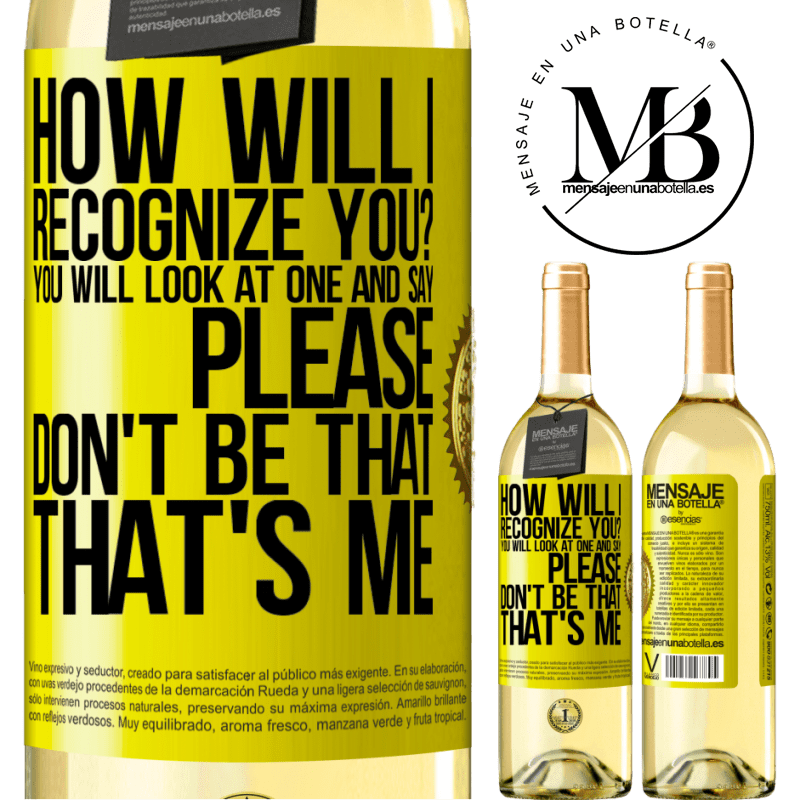 24,95 € Free Shipping | White Wine WHITE Edition How will i recognize you? You will look at one and say please, don't be that. That's me Yellow Label. Customizable label Young wine Harvest 2020 Verdejo