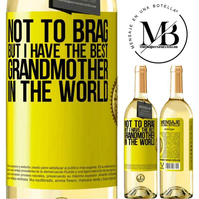24,95 € Free Shipping | White Wine WHITE Edition Not to brag, but I have the best grandmother in the world Yellow Label. Customizable label Young wine Harvest 2020 Verdejo