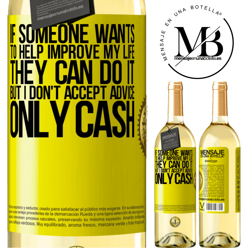 24,95 € Free Shipping   White Wine WHITE Edition If someone wants to help improve my life, they can do it. But I don't accept advice, only cash Yellow Label. Customizable label Young wine Harvest 2020 Verdejo