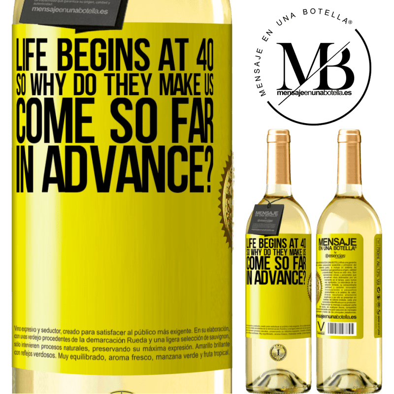 24,95 € Free Shipping   White Wine WHITE Edition Life begins at 40. So why do they make us come so far in advance? Yellow Label. Customizable label Young wine Harvest 2020 Verdejo