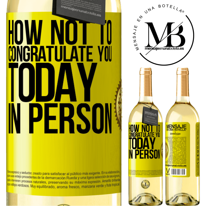 24,95 € Free Shipping | White Wine WHITE Edition How not to congratulate you today, in person Yellow Label. Customizable label Young wine Harvest 2020 Verdejo