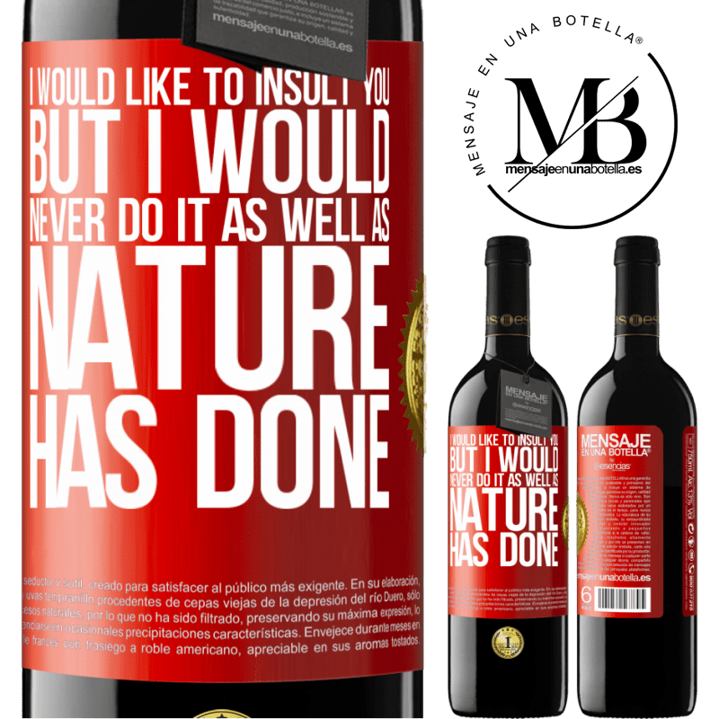 24,95 € Free Shipping   Red Wine RED Edition Crianza 6 Months I would like to insult you, but I would never do it as well as nature has done Red Label. Customizable label Aging in oak barrels 6 Months Harvest 2018 Tempranillo