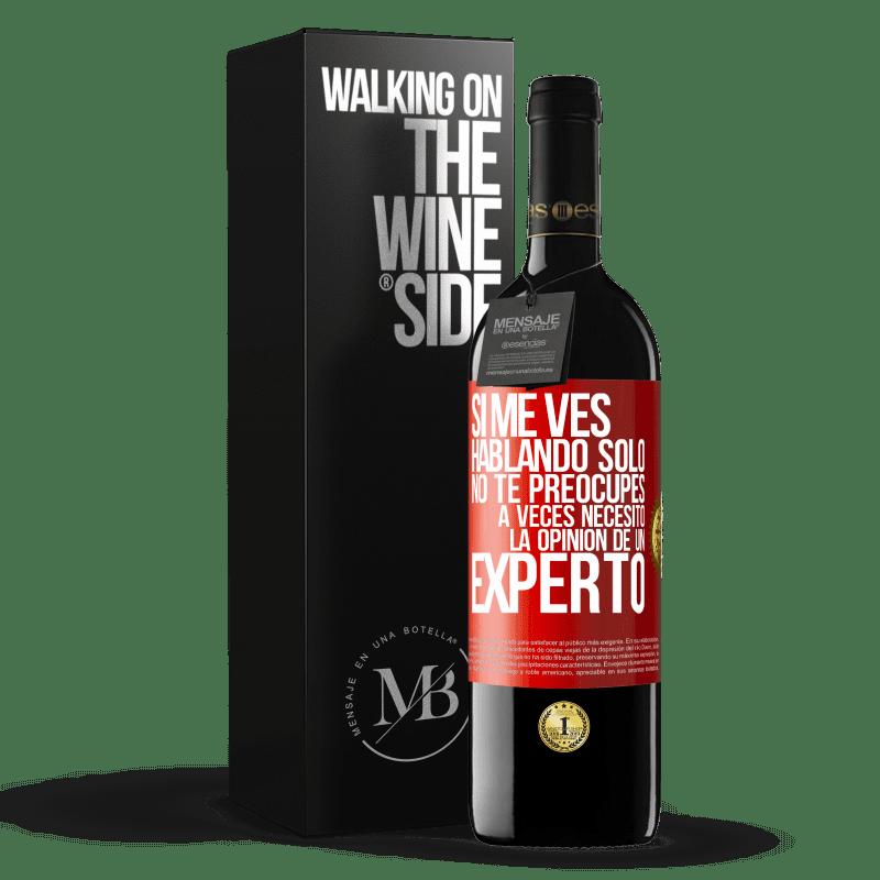 24,95 € Envoi gratuit | Vin rouge Édition RED Crianza 6 Mois Si vous me voyez parler seul, ne vous inquiétez pas. Parfois j'ai besoin de l'avis d'un expert Étiquette Rouge. Étiquette personnalisable Vieillissement en fûts de chêne 6 Mois Récolte 2018 Tempranillo