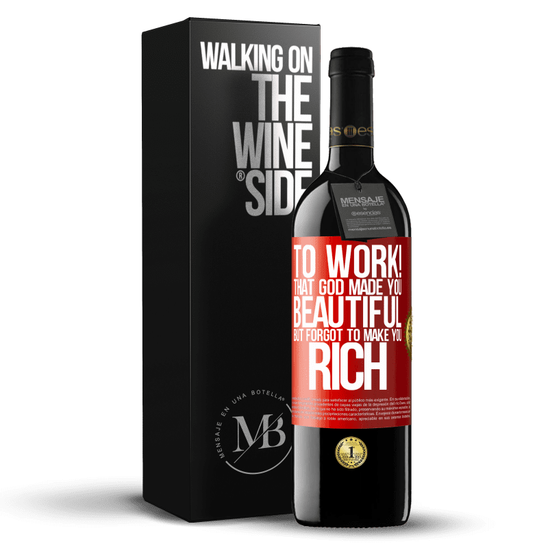 24,95 € Free Shipping | Red Wine RED Edition Crianza 6 Months to work! That God made you beautiful, but forgot to make you rich Red Label. Customizable label Aging in oak barrels 6 Months Harvest 2018 Tempranillo