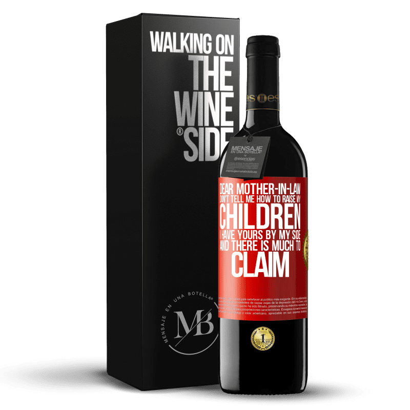 24,95 € Free Shipping | Red Wine RED Edition Crianza 6 Months Dear mother-in-law, don't tell me how to raise my children. I have yours by my side and there is much to claim Red Label. Customizable label Aging in oak barrels 6 Months Harvest 2018 Tempranillo