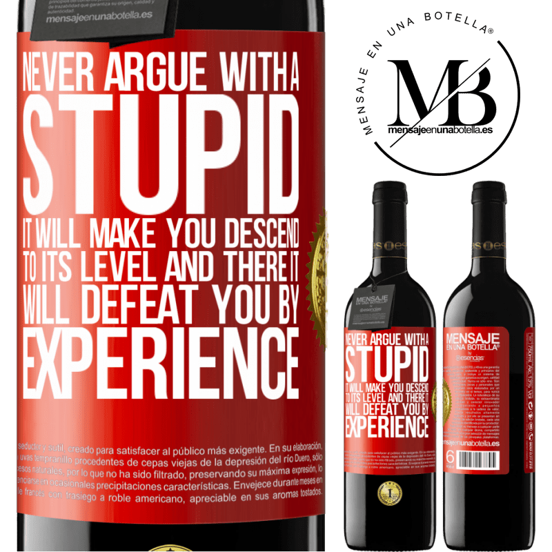24,95 € Free Shipping | Red Wine RED Edition Crianza 6 Months Never argue with a stupid. It will make you descend to its level and there it will defeat you by experience Red Label. Customizable label Aging in oak barrels 6 Months Harvest 2018 Tempranillo