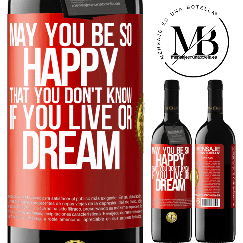 24,95 € Free Shipping | Red Wine RED Edition Crianza 6 Months May you be so happy that you don't know if you live or dream Red Label. Customizable label Aging in oak barrels 6 Months Harvest 2018 Tempranillo