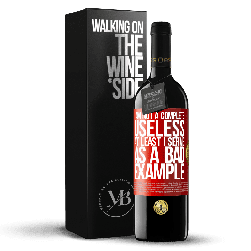 24,95 € Free Shipping   Red Wine RED Edition Crianza 6 Months I am not a complete useless ... At least I serve as a bad example Red Label. Customizable label Aging in oak barrels 6 Months Harvest 2018 Tempranillo