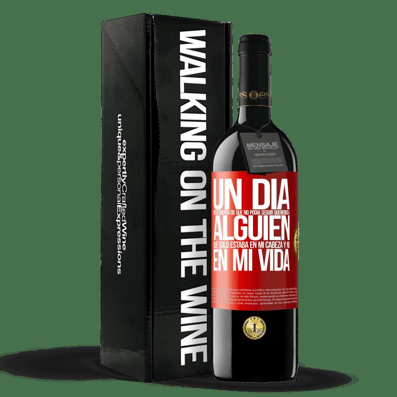 24,95 € Envoi gratuit   Vin rouge Édition RED Crianza 6 Mois Un jour, j'ai réalisé que je ne pouvais pas continuer à aimer quelqu'un qui n'était que dans ma tête et pas dans ma vie Étiquette Rouge. Étiquette personnalisable Vieillissement en fûts de chêne 6 Mois Récolte 2018 Tempranillo