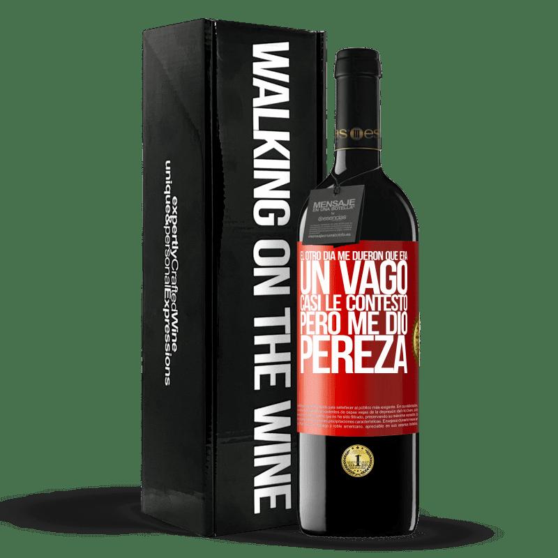 24,95 € Envoi gratuit   Vin rouge Édition RED Crianza 6 Mois L'autre jour, ils m'ont dit que j'étais paresseux, je lui ai presque répondu, mais j'étais paresseux Étiquette Rouge. Étiquette personnalisable Vieillissement en fûts de chêne 6 Mois Récolte 2018 Tempranillo