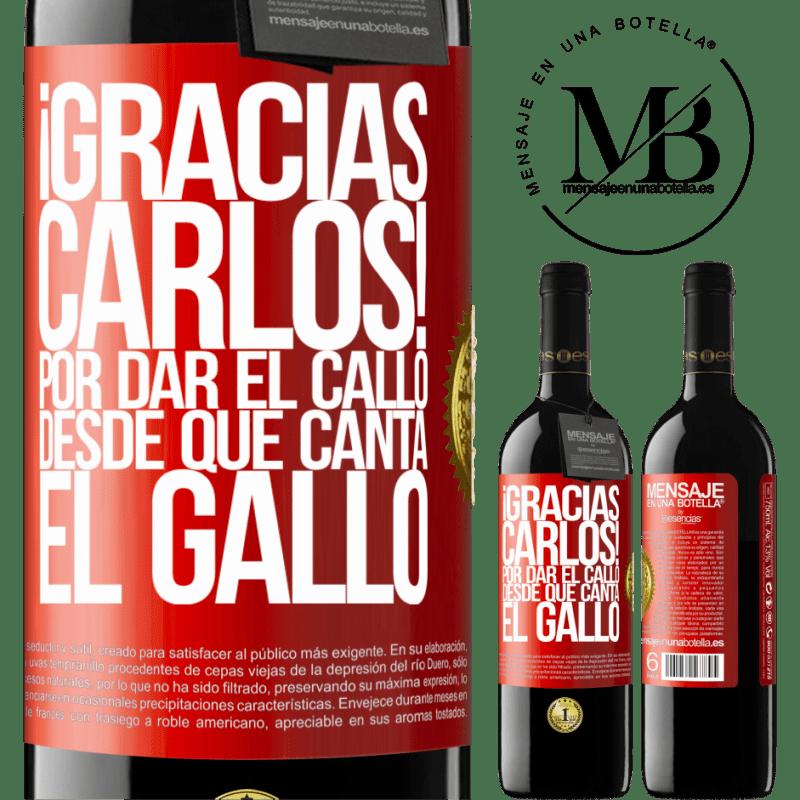 24,95 € Free Shipping   Red Wine RED Edition Crianza 6 Months Gracias Carlos! Por dar el callo desde que canta el gallo Red Label. Customizable label Aging in oak barrels 6 Months Harvest 2018 Tempranillo