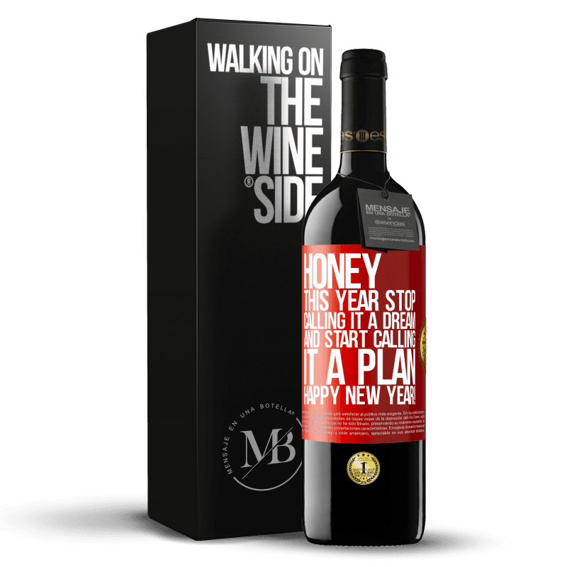 24,95 € Free Shipping | Red Wine RED Edition Crianza 6 Months Honey, this year stop calling it a dream and start calling it a plan. Happy New Year! Red Label. Customizable label Aging in oak barrels 6 Months Harvest 2018 Tempranillo