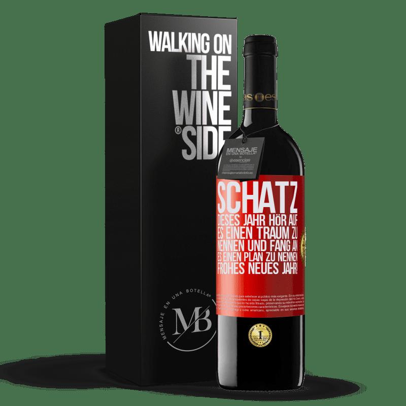 24,95 € Kostenloser Versand   Rotwein RED Ausgabe Crianza 6 Monate Schatz, dieses Jahr hör auf, es einen Traum zu nennen und fang an, es einen Plan zu nennen. Frohes neues Jahr! Rote Markierung. Anpassbares Etikett Ausbau in Eichenfässern 6 Monate Ernte 2018 Tempranillo