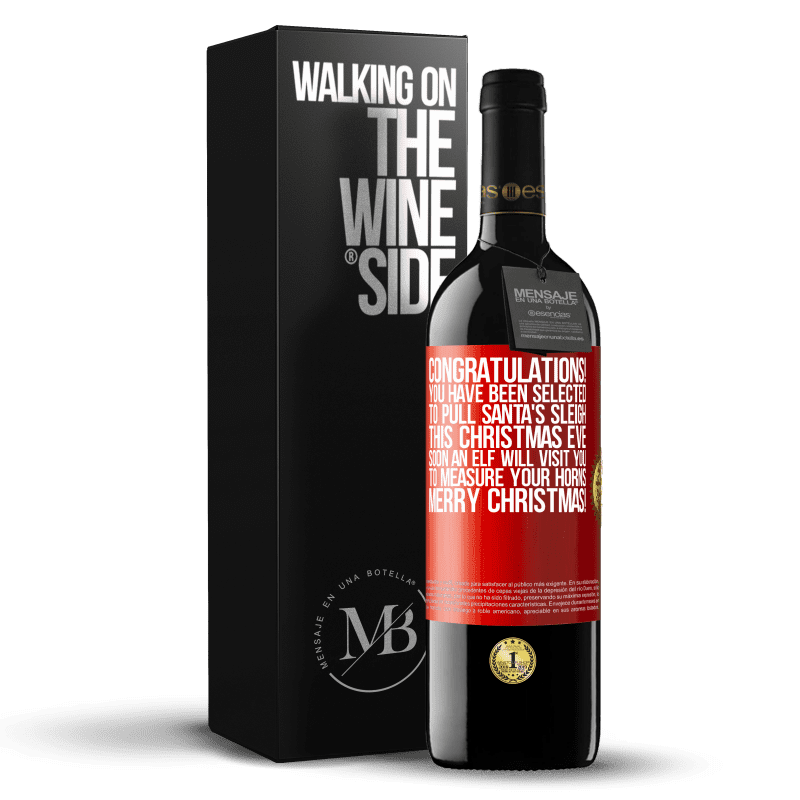 24,95 € Free Shipping   Red Wine RED Edition Crianza 6 Months Congratulations! You have been selected to pull Santa's sleigh this Christmas Eve. Soon an elf will visit you to measure Red Label. Customizable label Aging in oak barrels 6 Months Harvest 2018 Tempranillo