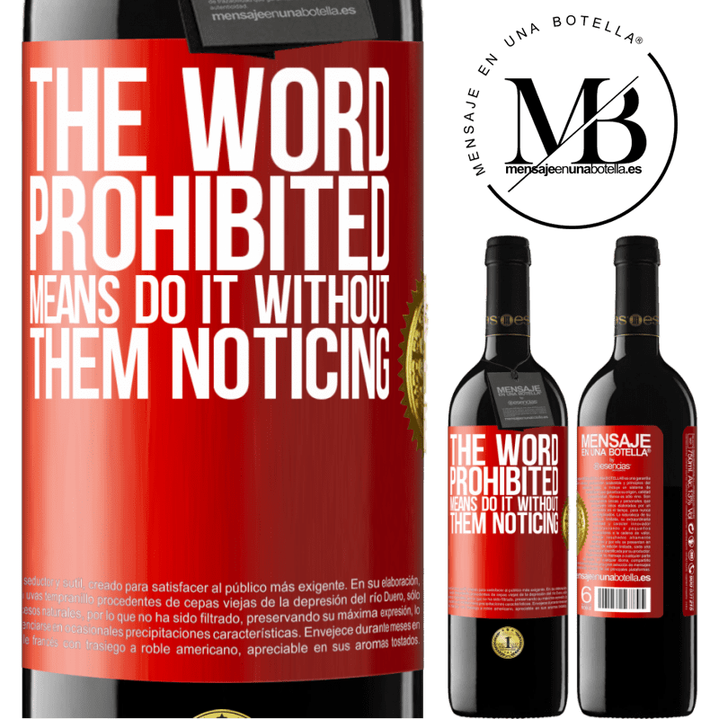 24,95 € Free Shipping | Red Wine RED Edition Crianza 6 Months The word PROHIBITED means do it without them noticing Red Label. Customizable label Aging in oak barrels 6 Months Harvest 2018 Tempranillo