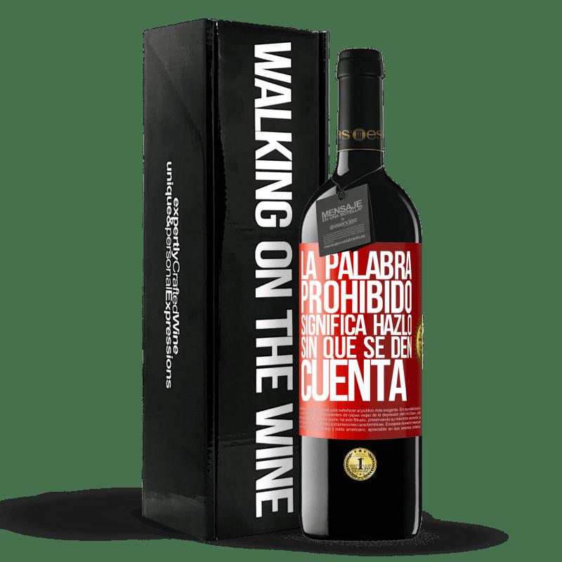 24,95 € Envoi gratuit   Vin rouge Édition RED Crianza 6 Mois Le mot INTERDIT signifie le faire sans qu'ils s'en rendent compte Étiquette Rouge. Étiquette personnalisable Vieillissement en fûts de chêne 6 Mois Récolte 2018 Tempranillo