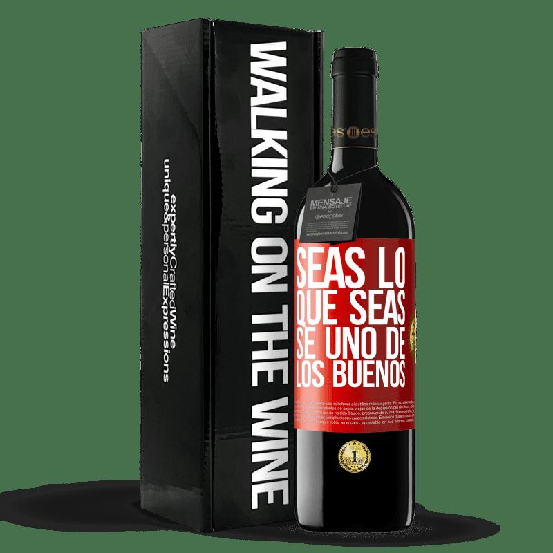 24,95 € Envoi gratuit | Vin rouge Édition RED Crianza 6 Mois Quoi que vous soyez, soyez l'un des bons gars Étiquette Rouge. Étiquette personnalisable Vieillissement en fûts de chêne 6 Mois Récolte 2018 Tempranillo