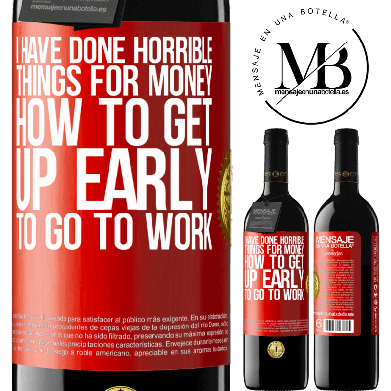 24,95 € Free Shipping | Red Wine RED Edition Crianza 6 Months I have done horrible things for money. How to get up early to go to work Red Label. Customizable label Aging in oak barrels 6 Months Harvest 2018 Tempranillo