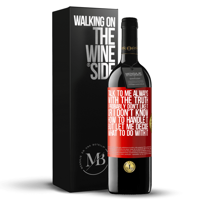24,95 € Free Shipping | Red Wine RED Edition Crianza 6 Months Talk to me always with the truth. I probably don't like it, or I don't know how to handle it, but let me decide what to do Red Label. Customizable label Aging in oak barrels 6 Months Harvest 2018 Tempranillo