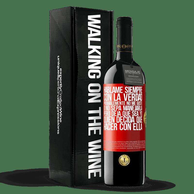 24,95 € Envoi gratuit | Vin rouge Édition RED Crianza 6 Mois Parle-moi toujours avec la vérité. Je ne l'aime probablement pas, ou je ne sais pas comment le gérer, mais laissez-moi Étiquette Rouge. Étiquette personnalisable Vieillissement en fûts de chêne 6 Mois Récolte 2018 Tempranillo