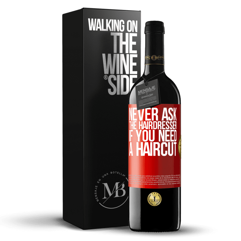 24,95 € Free Shipping   Red Wine RED Edition Crianza 6 Months Never ask the hairdresser if you need a haircut Red Label. Customizable label Aging in oak barrels 6 Months Harvest 2018 Tempranillo