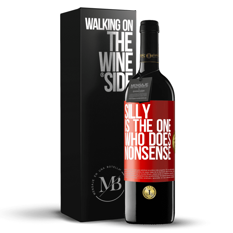 24,95 € Free Shipping | Red Wine RED Edition Crianza 6 Months Silly is the one who does nonsense Red Label. Customizable label Aging in oak barrels 6 Months Harvest 2018 Tempranillo