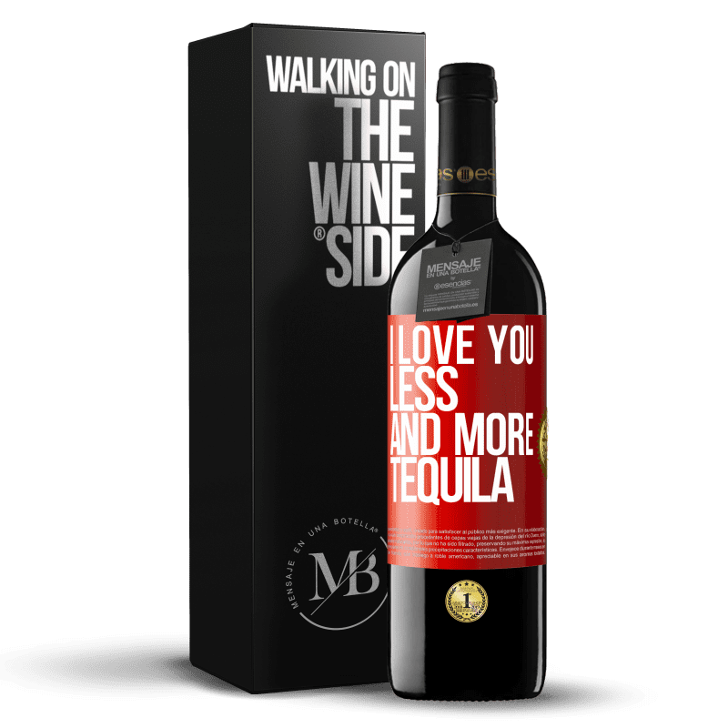 24,95 € Free Shipping | Red Wine RED Edition Crianza 6 Months I love you less and more tequila Red Label. Customizable label Aging in oak barrels 6 Months Harvest 2018 Tempranillo