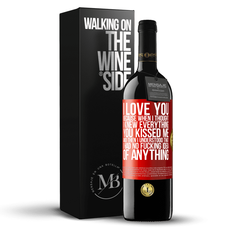 24,95 € Free Shipping | Red Wine RED Edition Crianza 6 Months I LOVE YOU Because when I thought I knew everything you kissed me. And then I understood that I had no fucking idea of Red Label. Customizable label Aging in oak barrels 6 Months Harvest 2018 Tempranillo