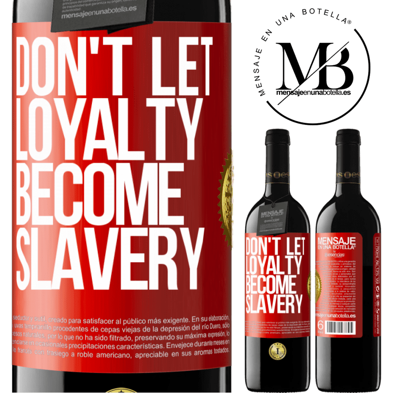 24,95 € Free Shipping | Red Wine RED Edition Crianza 6 Months Don't let loyalty become slavery Red Label. Customizable label Aging in oak barrels 6 Months Harvest 2018 Tempranillo
