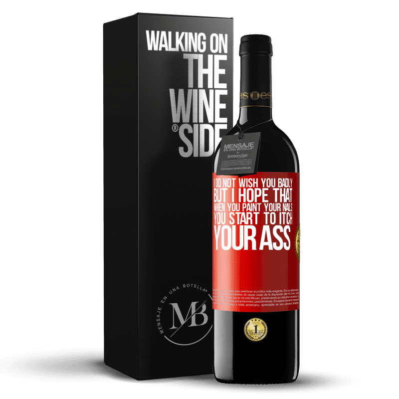 24,95 € Free Shipping | Red Wine RED Edition Crianza 6 Months I do not wish you badly, but I hope that when you paint your nails you start to itch your ass Red Label. Customizable label Aging in oak barrels 6 Months Harvest 2018 Tempranillo