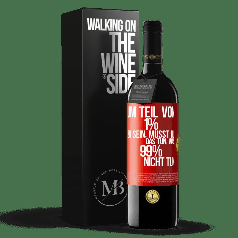 24,95 € Kostenloser Versand   Rotwein RED Ausgabe Crianza 6 Monate Um Teil von 1% zu sein, müssen Sie das tun, was 99% nicht tun Rote Markierung. Anpassbares Etikett Ausbau in Eichenfässern 6 Monate Ernte 2018 Tempranillo